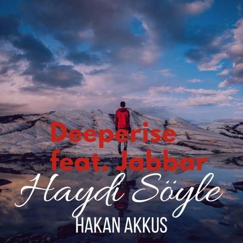 Deeperise Feat Jabbar Haydi Soyle Hakan Akkus Remix By Hakan Akkus