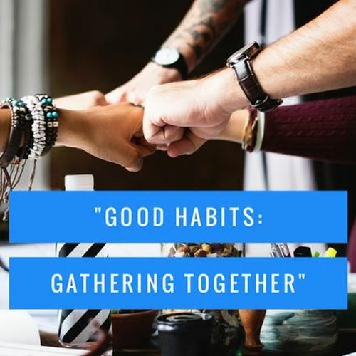 """""""Good Habits: Gathering Together"""" - Senior Pastor Joseph Mabe - February 2, 2020"""