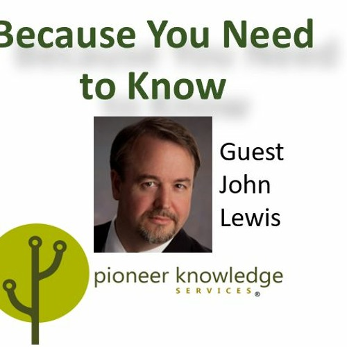 John Lewis - Because You Need to Know - Pioneer Knowledge Services