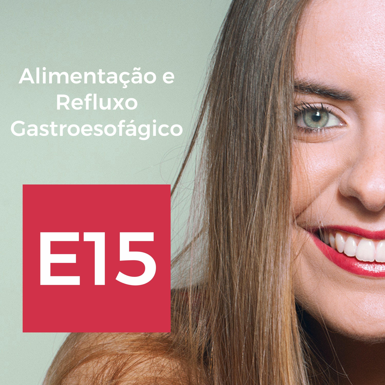 E15: Alimentação e Refluxo Gastroesofágico