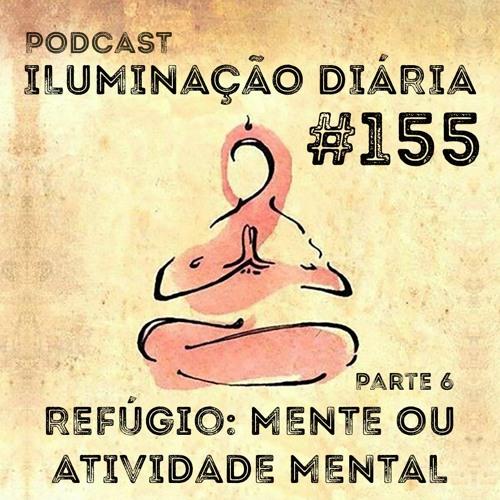 #155 - Refúgio - Mente ou Atividade Mental - Parte 6