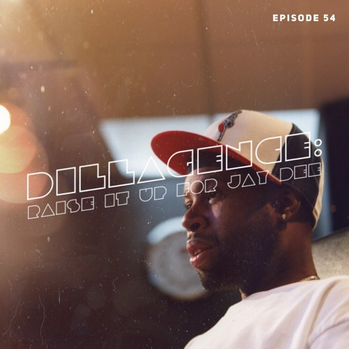 Dillagence: Raise It Up For Jay Dee