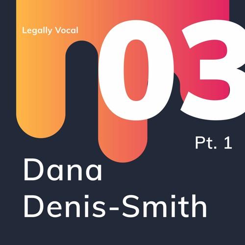 EPISODE 3 - Part 1 with Dana Denis-Smith