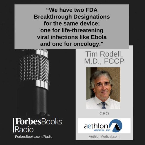 Tim Rodell, M.D., FCCP is CEO of Aethlon Medical (AethlonMedical.com), where they have two FDA Breakthrough Designations for the same device; one Breakthrough Designation for life-threatening viral infections like Ebola and the other for oncology.