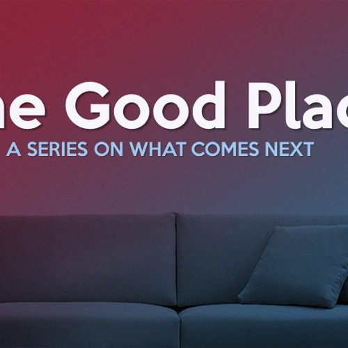 The Good Place: A Series on What Comes Next