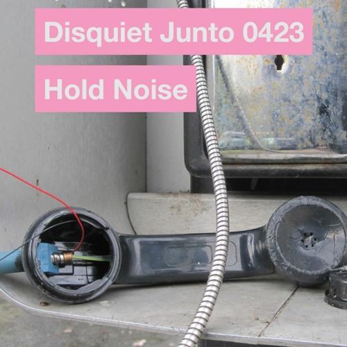 Disquiet Junto Project 0423: Hold Noise