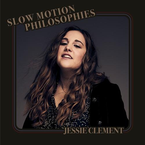 Jessie Clement - Slow Motion Philosophies
