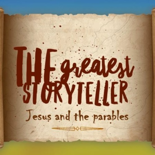 The Greatest Storyteller: Jesus and the Parables
