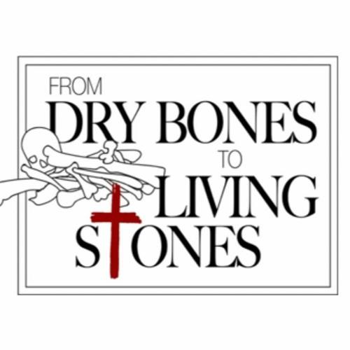 From Dry Bones to Living Stones