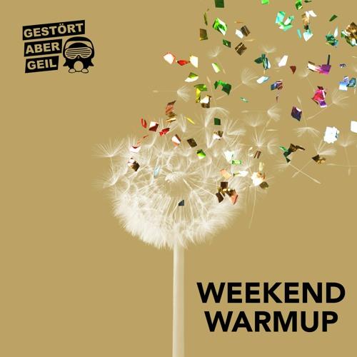 Gestört aber GeiL: Weekend WarmUp