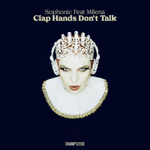 Sophonic ft. Milena - Clap Hands Don't Talk (Original Mix)
