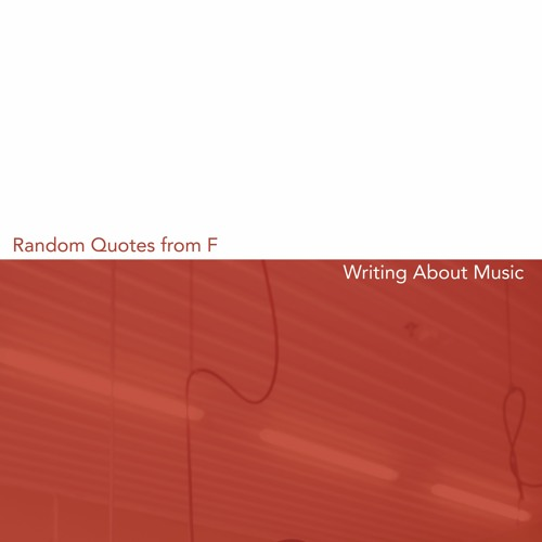 The Little Hands of Asphalt - Random Quotes From F. / Writing About Music