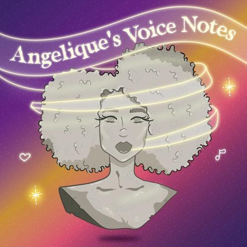 Angelique's Voice Notes