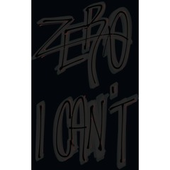 Zer0 - I CAN'T