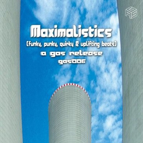 GAS006 Maximalistics