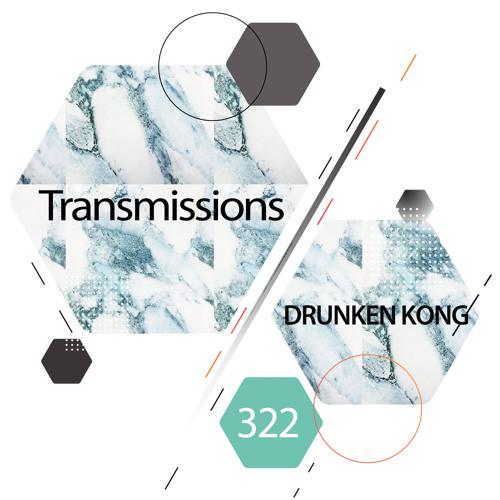 Transmissions 322 with Drunken Kong