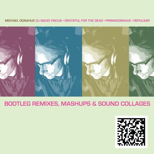 Michael Donahue: Bootleg Remixes, Mashups & Sound Collages