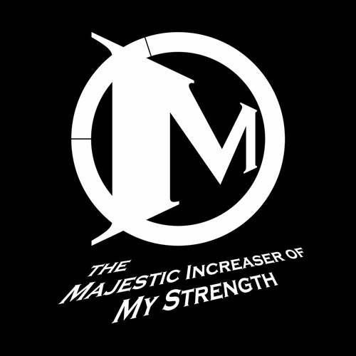 The Majestic Increaser of My Strength
