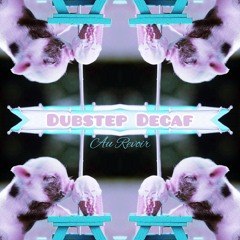 Dubstep Decaf