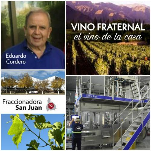 Testimonio de Eduardo Cordero - Creador del Vino Fraternal y Fraccionadora San Juan - Argentina
