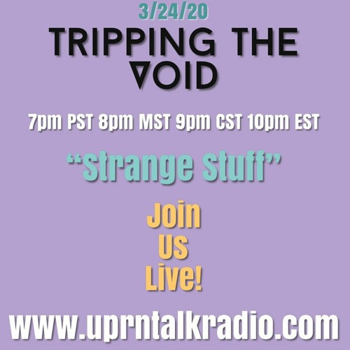Tripping The Void Strange Stuff March 24 2020