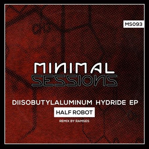 MS093: Half Robot - Diisobutylaluminum Hydride EP w/ remix by Ramses