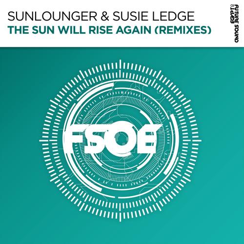 Sunlounger & Susie Ledge - The Sun Will Rise Again (Club Mix) [FSOE]