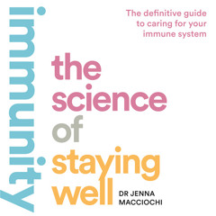 Immunity: The Science of Staying Well, By Dr Jenna Macciochi, Read by Dr Jenna Macciochi