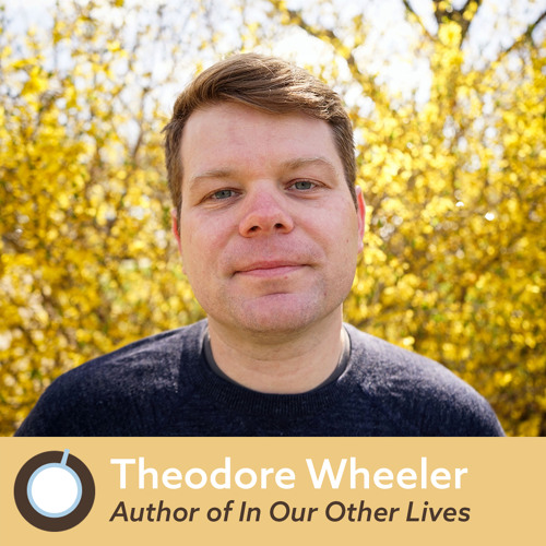 Friday Morning Coffee: Theodore Wheeler, Author of In Our Other Lives