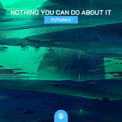Futuraz, Decabrothers - Nothing You Can Do About It