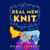 Real Men Knit by Kwana Jackson, read by Keylor Leigh