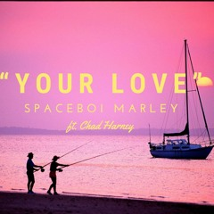 Spaceboi Marley × Chad Harney - Your Love