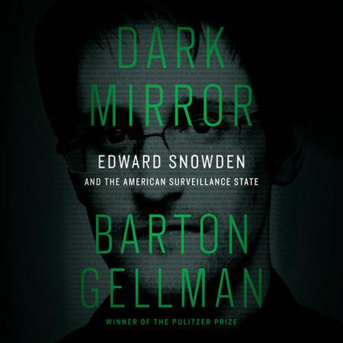 Dark Mirror by Barton Gellman, read by Barton Gellman