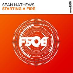 Sean Mathews - Starting A Fire [FSOE]