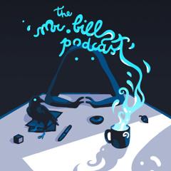 The Mr. Bill Podcast - Episode 35 - Billain