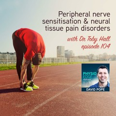 104. Peripheral nerve sensitisation & neural tissue pain disorders with Dr Toby Hall