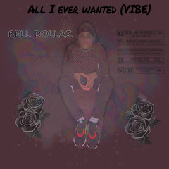 ALL I EVER WANTED (VIBE!)