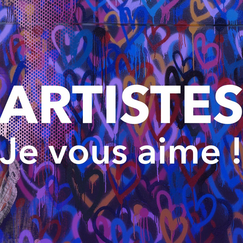 ARTISTES, JE VOUS AIME !