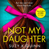 Not My Daughter, By Suzy K Quinn, Read by Helen Keeley