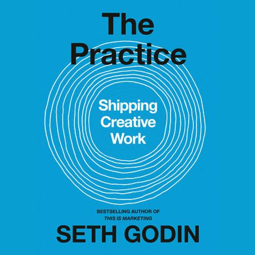 The Practice by Seth Godin, read by Seth Godin