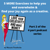 12. Five More Exercises  To End Overwhelm & Create Joy in Your Heart