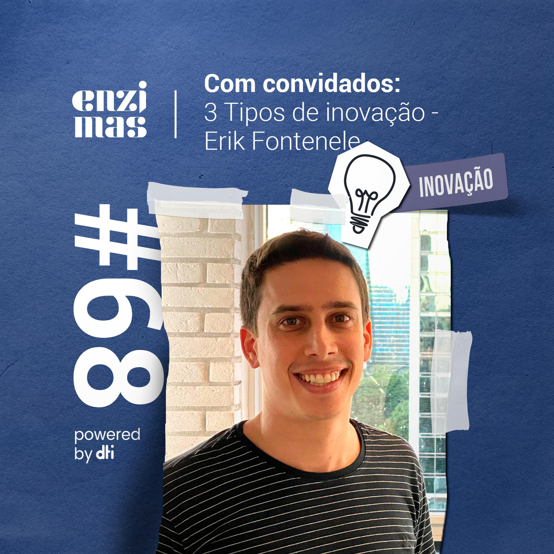 Enzimas #68 3 Tipos de inovação - Erik Fontenele