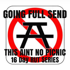 Going Full Send: This Aint No Picnic