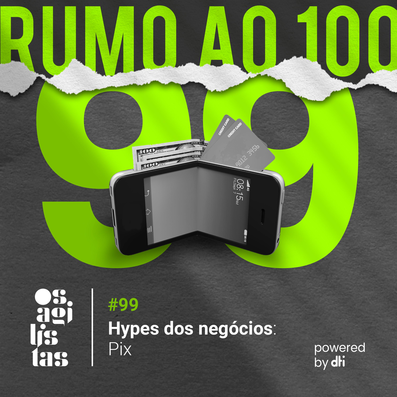 #99 Hype dos negócios: PIX