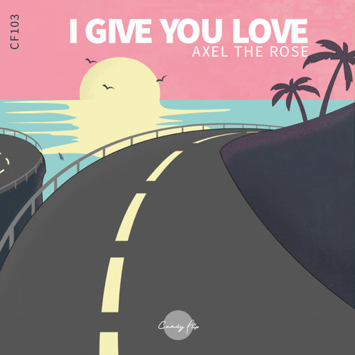 Axel The Rose - I Give You Love