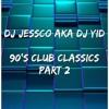 Download DJ JESSCO AKA DJ YID 90'S CLUB CLASSICS PART 2 Mp3