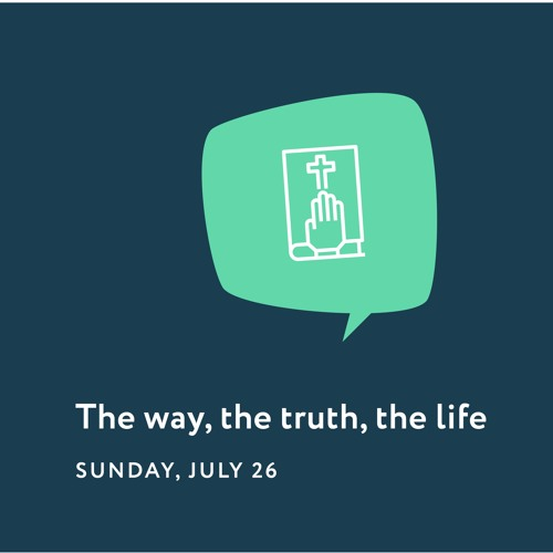 07/26/20 - Reason To Believe - The Way, Truth, And Life