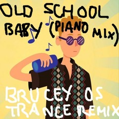 OldSchool Baby (Piano Mix - Brucey OS Trance Remix)