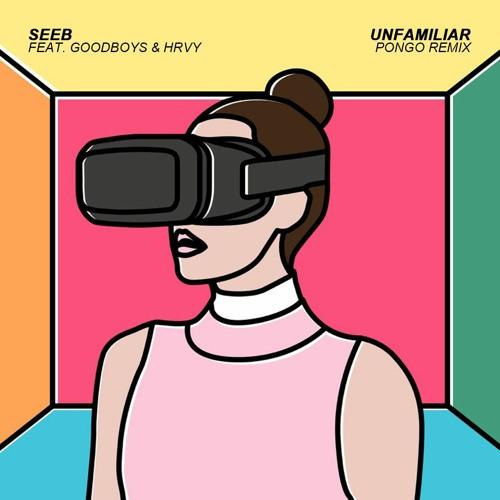 Seeb - Unfamiliar Feat. Goodboys & HRVY (Pongo Remix)