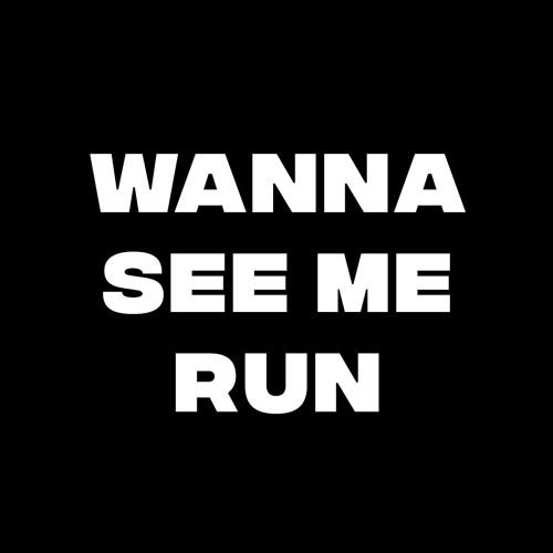 Wanna See Me Run